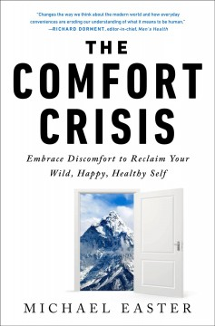 The comfort crisis : embrace discomfort to reclaim your wild, happy, healthy self / Michael Easter.