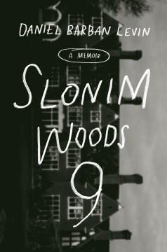 Slonim Woods 9 / A Memoir