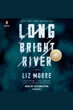 Long bright river [electronic resource] / Liz Moore.
