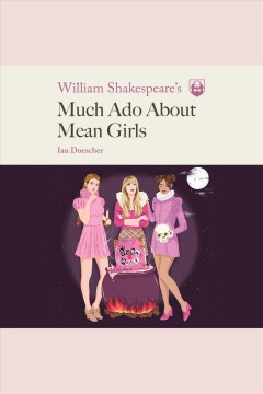 William shakespeare's much ado about mean girls [electronic resource] / Ian Doescher