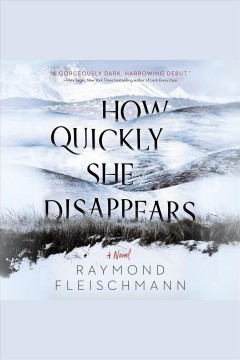 How quickly she disappears [electronic resource] / Raymond Fleischmann.