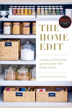 The home edit [electronic resource] : A Guide to Organizing and Realizing Your House Goals / Clea Shearer
