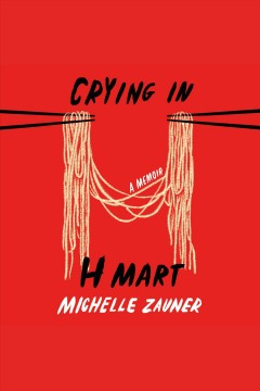Crying in H Mart [electronic resource] : a memoir / Michelle Zauner.