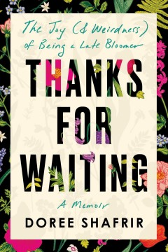 Thanks for waiting : the unexpected joy (& weirdness) of being a late bloomer