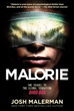 Malorie a Bird Box novel / Josh Malerman.