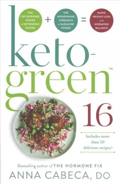 Keto-green 16 : harness the combined fat-burning power of ketogenic eating + the nourishing strength of alkaline foods for rapid weight loss and hormone balance