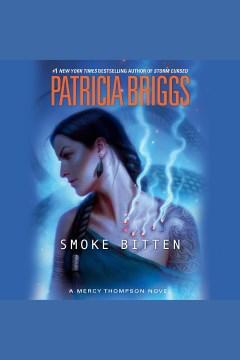 Smoke bitten [electronic resource] : Mercy Thompson Series, Book 12 / Patricia Briggs.