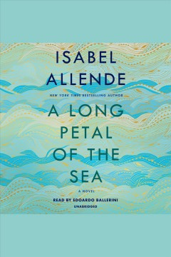 A long petal of the sea [electronic resource] : a novel / Isabel Allende ; translated from the Spanish by Nick Caistor and Amanda Hopkinson.