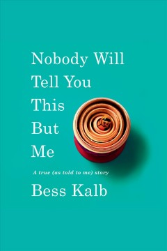 Nobody will tell you this but me [electronic resource] / Bess Kalb.