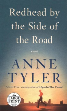 Redhead by the side of the road [large print] : a novel / Anne Tyler.