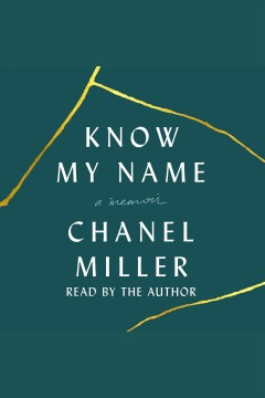 Know my name [electronic resource] : A Memoir / Chanel Miller