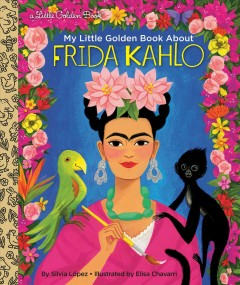 My Little Golden Book about Frida Kahlo / by Silvia López ; illustrated by Elisa Chavarri.