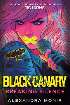 Black Canary breaking silence / Alexandra Monir.