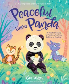Peaceful Like a Panda : 30 Mindful Moments for Playtime, Mealtime, Bedtime, or Anytime!