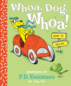 Whoa, Dog. Whoa! How to Relax : Inspired by P.d. Eastman's Go, Dog. Go!