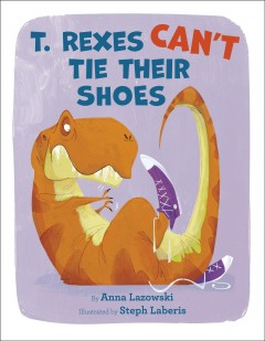 T. Rexes Can't Tie Their Shoes
