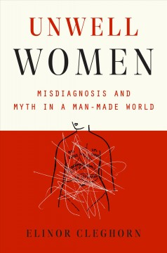 Unwell women : misdiagnosis and myth in a man-made world