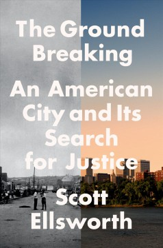 The ground breaking : an American city and its search for justice