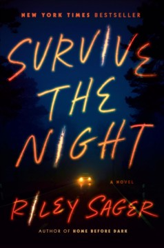 Survive the night a novel / Riley Sager.