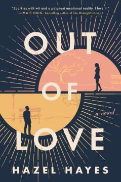 Out of love : a novel / Hazel Hayes.