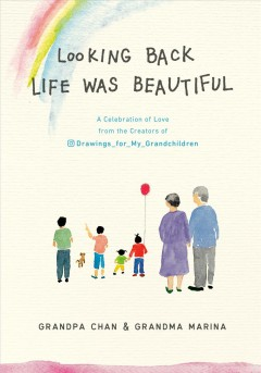 Looking back, life was beautiful : a celebration of love from the creators of Drawings for my grandchildren