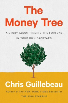 The Money Tree : A Story About Finding the Fortune in Your Own Backyard