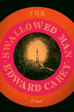 The swallowed man / Edward Carey.