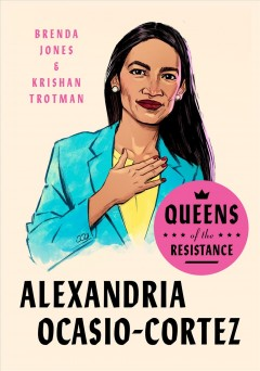 Alexandria Ocasio-Cortez : the life, times, and rise of