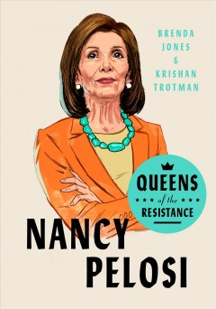Nancy Pelosi : the life, times, and rise of Madam Speaker, aka the OG / Brenda Jones and Krishan Trotman.