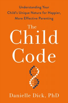 The child code : understanding your child's unique nature for happier, more effective parenting