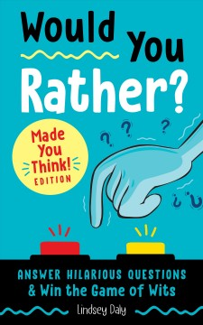 Would You Rather? Made You Think! Edition : Answer Hilarious Questions and Win the Game of Wits