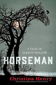 Horseman a tale of Sleepy Hollow / Christina Henry.