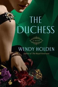 The duchess / Wendy Holden.