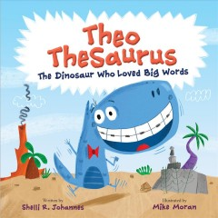 Theo Thesaurus : The Dinosaur Who Loved Big Words