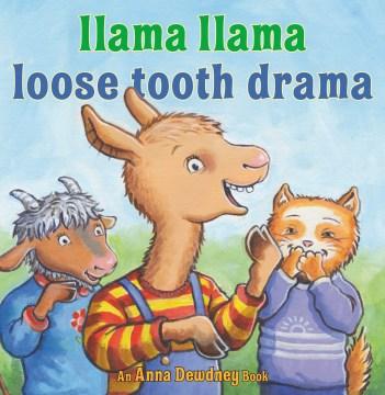 Llama Llama loose tooth drama / by Anna Dewdney ; illustrated by JT Morrow.