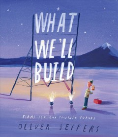 What we'll build : plans for our together future / Oliver Jeffers.