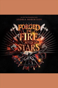 Forged in fire and stars [electronic resource] / Andrea Robertson.