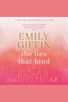 The lies that bind [electronic resource] : a novel / Emily Giffin.