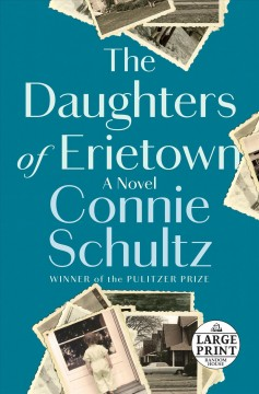 The daughters of Erietown : a novel / Connie Schultz.