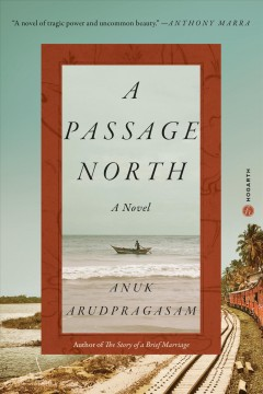 A passage north : a novel / Anuk Arudpragasam.