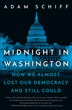 Midnight in Washington : how we almost lost our democracy and still could / Adam Schiff.