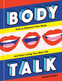 Body talk : how to embrace your body and start living your best life / Katie Sturino ; illustrations by Monica Garwood ; writer: Amelia Diamond.