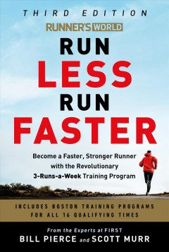 Runner's World Run Less, Run Faster : Become a Faster, Stronger Runner With the Revolutionary 3-runs-a-week Training Program