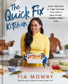 The Quick Fix Kitchen : Easy Recipes and Time-saving Tips for a Healthier, Stress-free Life: a Cookbook