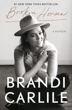 Broken horses : a memoir / Brandi Carlile.