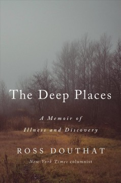 The deep places / A Memoir of Illness and Discovery