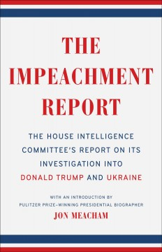 The impeachment report : the House Intelligence Committee's report on its investigation into Donald Trump and Ukraine / introduction by Jon Meacham.