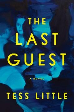 The last guest : a novel / Tess Little.