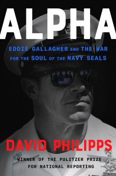 Alpha / Eddie Gallagher and the War for the Soul of the Navy Seals