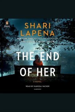 The end of her [electronic resource] : a novel / Shari Lapena.